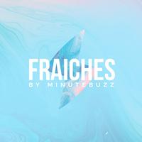 FRAICHES by MinuteBuzz, vidéo présentée par MowXml